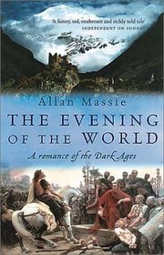 The Evening of the World: A Novel of the Dark Ages (Matter of Eternal Rome)