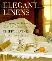 Elegant Linens: 26 Projects for Creating Your Own Luxurious Linens
