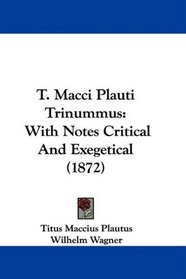 T. Macci Plauti Trinummus: With Notes Critical And Exegetical (1872)