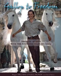 Gallop to Freedom: Training Horses with the Founding Stars of Cavalia
