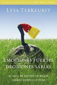 Emociones fuertes---decisiones sabias: El arte de decidir lo mejor cuando sientes lo peor (Spanish Edition)