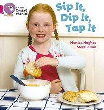 Sip It, Dip It, Tap It. by Monica Hughes (Collins Big Cat Phonics)