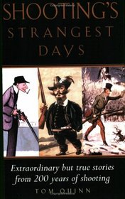 Shooting's Strangest Days: Extraordinary but True Stories from 200 Years of Shooting (Strangest)