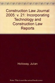 Construction Law Journal 2005: v. 21: Incorporating Technology and Construction Law Reports