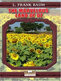 The Marvelous Land of Oz: Being an account of the further adventures of Scarecrow and Tim Woodman and also the strange experiences of the Highly Magnified Woggle bug, Jack Pump