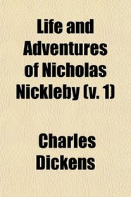 Life and Adventures of Nicholas Nickleby (v. 1)