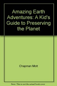 Amazing Earth Adventures: A Kid's Guide to Preserving the Planet