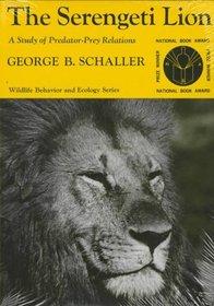 The Serengeti Lion : A Study of Predator-Prey Relations (Wildlife Behavior and Ecology series)