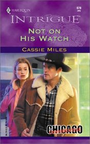 Not On His Watch  (Chicago Confidential) (Harlequin Intrigue, No 670)