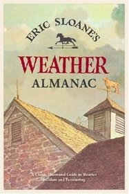 Eric Sloane's Weather Almanac: A Classic Illustrated Guide To Weather Folklore And Forecasting