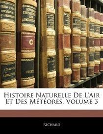 Histoire Naturelle De L'air Et Des M�t�ores, Volume 3 (French Edition)