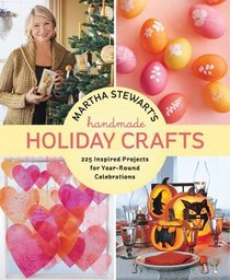 Martha Stewart's Handmade Holiday Crafts: 175 Projects and Year-Round Inspiration for Verybody's Favorite Celebrations