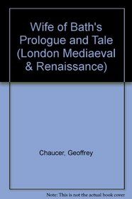 Wife of Bath's Prologue and Tale (London Mediaeval & Renaissance)