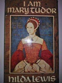 I am Mary Tudor