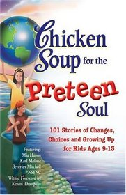 Chicken Soup for the Preteen Soul - 101 Stories of Changes, Choices