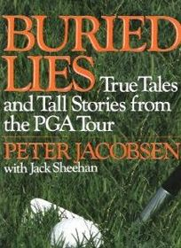 Buried Lies: True Tales and Tall Stories from the Pga Tour