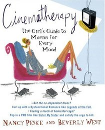 Cinematherapy : The Girl's Guide to Movies for Every Mood