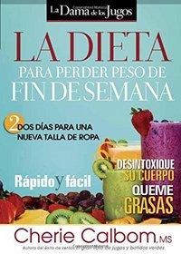 La Dieta para perder peso de fin de semana: Dos d�as para una nueva talla de ropa. (Spanish Edition)