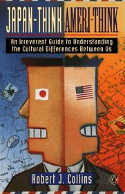 Japan-Think, Ameri-Think: An Irreverent Guide to Understanding the Cultural Difference Between Us