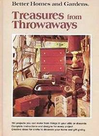 Better Homes and Gardens Treasures from Throwaways: 194 Projects You Can Make from Things in Your Attic or Discards
