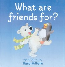 What Are Friends For? (Hans Wilhelm Lift-the-Flap Books)