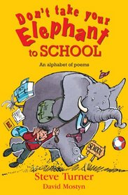 Don't Take Your Elephant to School: An Alphabet of Poems