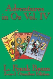 Adventures in Oz Vol. IV: e Scarecrow of Oz, Rinkitink in Oz, The Lost Princess of Oz
