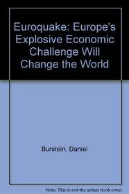 Euroquake: Europe's Explosive Economic Challenge Will Change the World