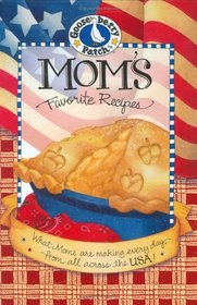 Mom's Favorite Recipes : What Moms are Making Every Day From All Across the USA (Gooseberry Patch)