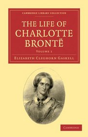 The Life of Charlotte Bront� (Cambridge Library Collection - Literary  Studies) (Volume 1)