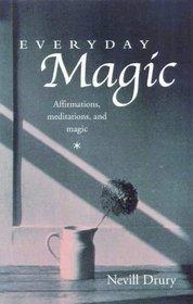 Everyday Magic: Affirmations, Meditations & Magic