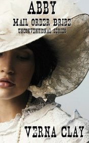 Abby: Mail Order Bride (Unconventional) (Volume 1)