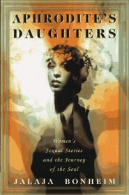 Aphrodite's Daughters : Women's Sexual Stories and the Journey of the Soul