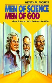 Men of Science, Men of God: Great Scientists of the Past Who Believed the Bible
