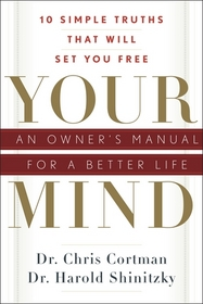 Your Mind: An Owner's Manual for a Better Life -- 10 Simple Truths That Will Set You Free