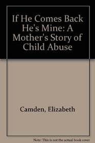 If He Comes Back He's Mine: A Mother's Story of Child Abuse