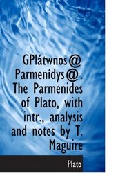 GPl�twnos@ Parmen�dys@. The Parmenides of Plato, with intr., analysis and notes by T. Maguire
