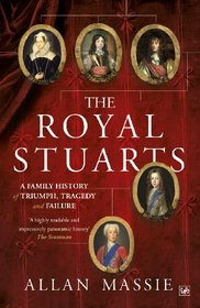 The Royal Stuarts: A Family History of Triumph, Tragedy and Failure. Allan Massie