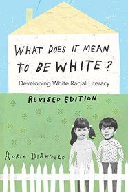 What Does it Mean to be White?: Developing White Racial Literacy -- Revised edition (Counterpoints)