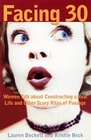 Facing 30: Women Talk About Constructing a Real Life and Other Scary Rites of Passage