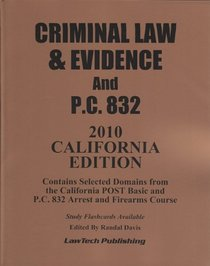 2010 CRIMINAL LAW and EVIDENCE / PC 832 SOURCEBOOK-California edition