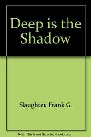 Deep is the Shadow