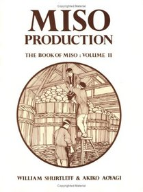 Miso Production: The Book of Miso, Vol. II (Soyfoods Production, 1)