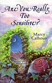 Are You Really Too Sensitive?: How to Understand and Develop Your Sensitivity As the Strength It Is