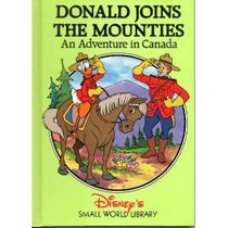 Donald Joins the Mounties: An Adventure in Canada (Small World Library)