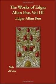 The Works of Edgar Allan Poe, Vol III
