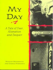 My Day: A Tale of Fear, Alienation, and Despair