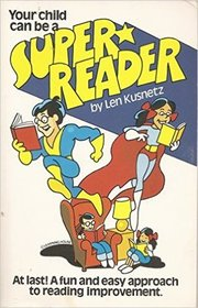 Your child can be a super reader: At last! a fun and easy approach to reading improvement