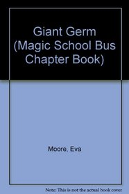Giant Germ (Magic School Bus Chapter Book)