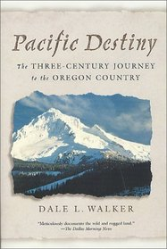 Pacific Destiny : The Three-Century Journey to the Oregon Country (Tom Doherty Associates Book)
